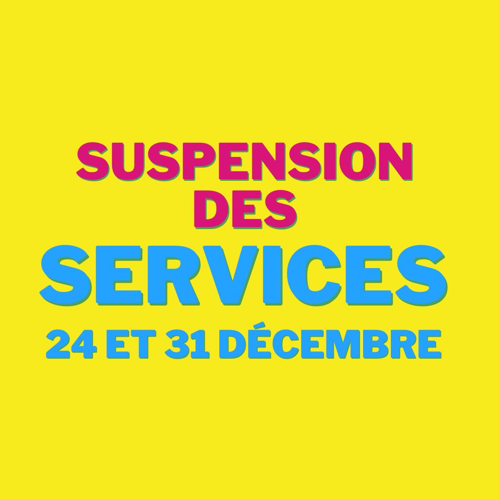 Suspensions de services le 24.12 et 31.12